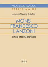 Mons. Francesco Lanzoni. Cultura e fedeltà alla Chiesa