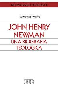 Libro John Henry Newman. Una biografia teologica Giordano Frosini