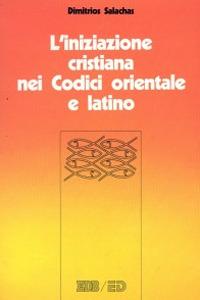 Libro L' iniziazione cristiana nei codici orientale e latino. Battesimo, cresima, eucarestia nel CCEO e nel CIC Dimitrios Salachas