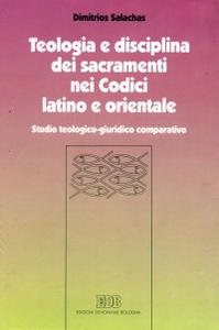 Libro Teologia e disciplina dei sacramenti nei codici latino e orientale. Studio teologico-giuridico comparativo Dimitrios Salachas