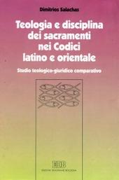 Teologia e disciplina dei sacramenti nei codici latino e orientale. Studio teologico-giuridico comparativo
