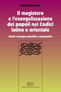 Foto Cover di Il magistero e l'evangelizzazione dei popoli nei Codici latino e orientale. Studio teologico-giuridico comparativo, Libro di Dimitrios Salachas, edito da EDB