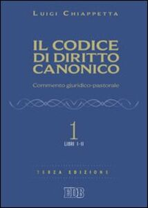 Libro Il codice di diritto canonico. Commento giuridico-pastorale. Vol. 1: Libri I-II. Luigi Chiappetta