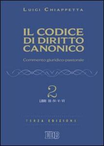 Il codice di diritto canonico. Commento giuridico-pastorale. Vol. 2: Libri III-IV.