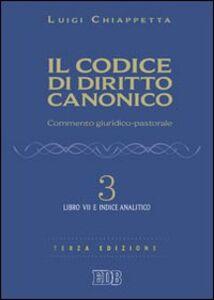 Foto Cover di Il codice di diritto canonico. Commento giuridico-pastorale. Vol. 3: Libro VII e Indice analitico., Libro di Luigi Chiappetta, edito da EDB