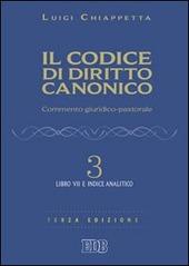 Il codice di diritto canonico. Commento giuridico-pastorale. Vol. 3: Libro VII e Indice analitico.