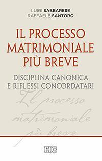 Il Il processo matrimoniale più breve. Disciplina canonica e riflessi concordatari - Sabbarese Luigi Santoro Raffaele - wuz.it