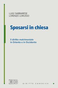 Sposarsi in chiesa. Il diritto matrimoniale in Oriente e in Occidente - Sabbarese Luigi Lorusso Lorenzo - wuz.it