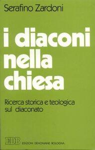 Libro I diaconi nella Chiesa. Ricerca storica e teologica sul diaconato Serafino Zardoni