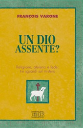 Un Dio assente? Religione, ateismo e fede: tre sguardi sul mistero