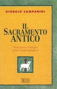 Libro Il sacramento antico. Matrimonio e famiglia come «Luogo teologico» Giorgio Campanini
