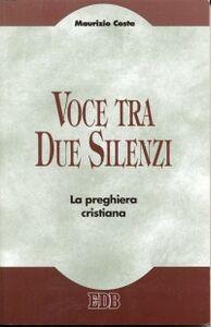 Libro Voce tra due silenzi. La preghiera cristiana Maurizio Costa