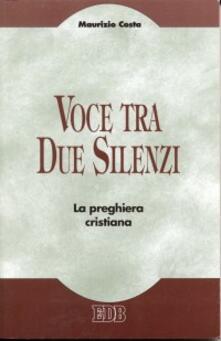 Voce tra due silenzi. La preghiera cristiana.pdf