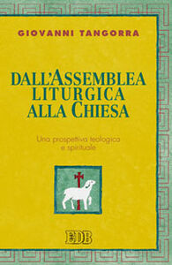 Libro Dall'assemblea liturgica alla Chiesa. Una prospettiva teologica e spirituale Giovanni Tangorra