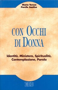 Foto Cover di Con occhi di donna. Identità, ministero, spiritualità, contemplazione, parola, Libro di M. Teresa Porcile Santiso, edito da EDB