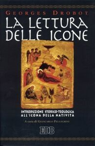 Foto Cover di La lettura delle icone. Introduzione storico-teologica all'icona della natività, Libro di Georges Drobot, edito da EDB