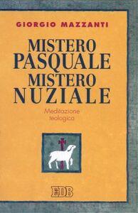 Foto Cover di Mistero pasquale. Mistero nuziale. Meditazione teologica, Libro di Giorgio Mazzanti, edito da EDB