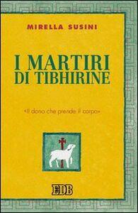 Libro I martiri di Tibhirine. «Il dono che prende il corpo» Mirella Susini