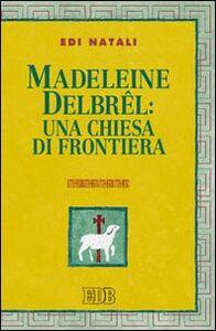 Foto Cover di Madeleine Delbrel: una chiesa di frontiera, Libro di Edi Natali, edito da EDB