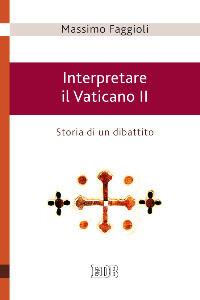 Foto Cover di Interpretare il Vaticano II. Storia di un dibattito, Libro di Massimo Faggioli, edito da EDB