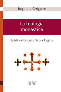 Libro La teologia monastica. Spiritualità della Sacra Pagina Réginald Grégoire