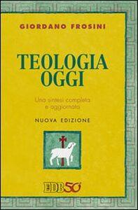Foto Cover di Teologia oggi. Una sintesi completa e aggiornata, Libro di Giordano Frosini, edito da EDB