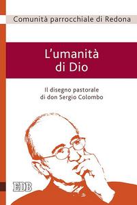 Libro L' umanità di Dio. Il disegno pastorale di don Sergio Colombo