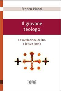 Libro Il giovane teologo. La rivelazione di Dio e le sue icone Franco Manzi