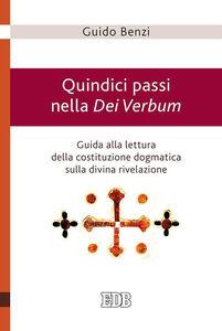 Foto Cover di Quindici passi nella Dei Verbum. Guida alla lettura della costituzione dogmatica sulla divina rivelazione, Libro di Guido Benzi, edito da EDB