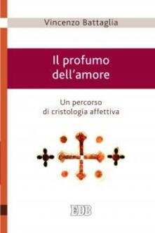 Il profumo dellamore. Un percorso di cristologia affettiva.pdf