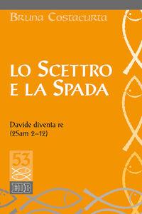 Foto Cover di Lo scettro e la spada. Davide diventa re (2Sam 2-12), Libro di Bruna Costacurta, edito da EDB