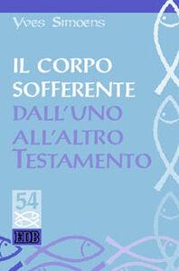 Libro Il corpo sofferente: dall'uno all'altro Testamento Yves Simoens