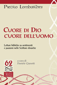 Libro Cuore di Dio, cuore dell'uomo. Letture bibliche su sentimenti e passioni nelle Scritture ebraiche Pietro Lombardini