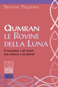Libro Qumran le rovine della luna. Il monastero e gli esseni, una certezza o un'ipotesi? Simone Paganini