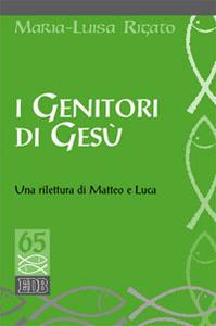 Libro I genitori di Gesù. Una rilettura di Matteo e Luca Maria Luisa Rigato