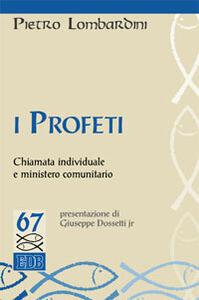 Libro I profeti. Chiamata individuale e ministero comunitario Pietro Lombardini