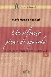 Libro Un silenzio pieno di sguardo. Il significato antropologico-spirituale del silenzio M. Ignazia Angelini