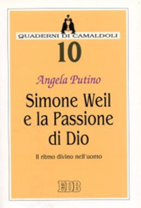 Libro Simone Weil e la passione di Dio. Il ritmo divino nell'uomo Angela Putino