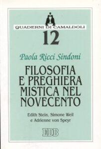 Libro Filosofia e preghiera mistica nel Novecento. Edith Stein, Simone Weil e Adrienne von Speyr Paola Ricci Sindoni