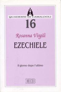 Foto Cover di Ezechiele. Il giorno dopo l'ultimo, Libro di Rosanna Virgili, edito da EDB