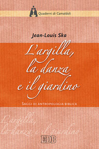 Foto Cover di L' argilla, la danza e il giardino. Saggi di antropologia biblica, Libro di Jean-Louis Ska, edito da EDB