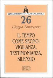 Libro Il tempo come segno: vigilanza, testimonianza, silenzio Giorgio Bonaccorso