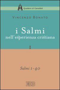 Libro I Salmi nell'esperienza cristiana. Vol. 1: Salmi 1-40. Vincenzo Bonato