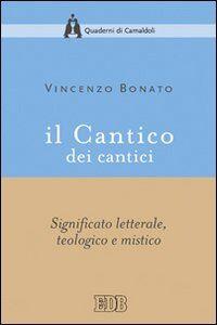 Libro Il Cantico dei cantici. Significato letterale, teologico e mistico Vincenzo Bonato
