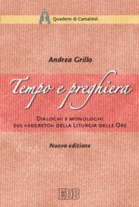 Foto Cover di Tempo e preghiera. Dialoghi e monologhi sul «Segreto» della liturgia delle ore, Libro di Andrea Grillo, edito da EDB