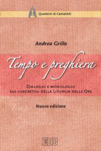 Libro Tempo e preghiera. Dialoghi e monologhi sul «Segreto» della liturgia delle ore Andrea Grillo