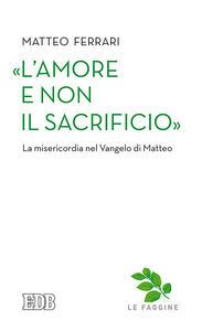 «L'amore e non il sacrificio». La misericordia nel Vangelo di Matteo