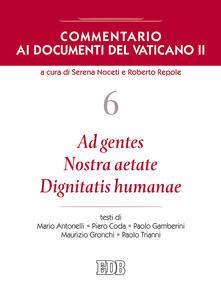 Librisulladiversita.it Commentario ai documenti del Vaticano II. Vol. 6: Ad gentes. Nostra aetate. Dignitatis humanae. Image