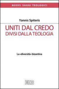 Libro Uniti dal Credo, divisi dalla teologia. La «diversità» bizantina Yannis Spiteris