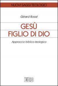 Libro Gesù figlio di Dio. Approccio biblico-teologico Gérard Rossé